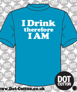 I Drink Therefore I am T-shirt