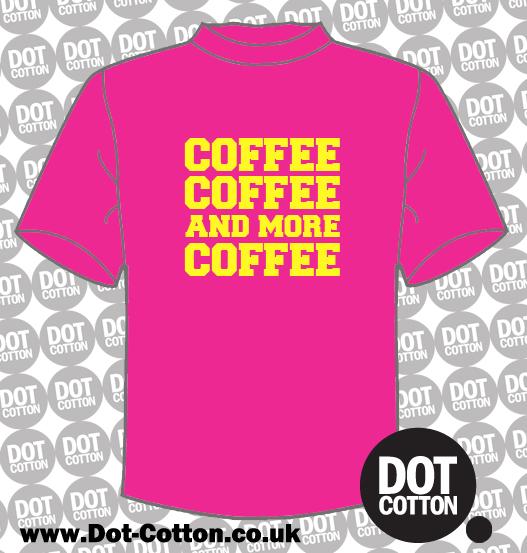 Coffee Coffee and more Coffee T-Shirt
