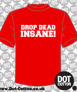 Drop Dead Insane T-Shirt