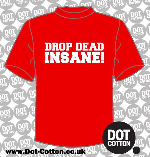 Drop Dead Insane T-Shirt
