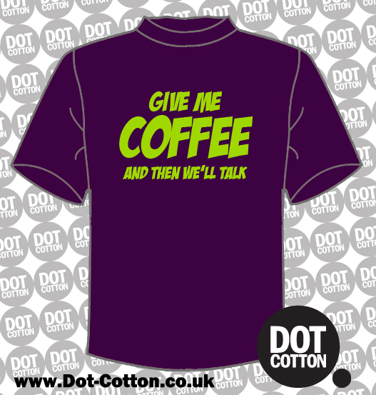 Give Me Coffee and Then We'll Talk T-Shirt