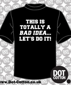 Totally a Bad Idea T-Shirt