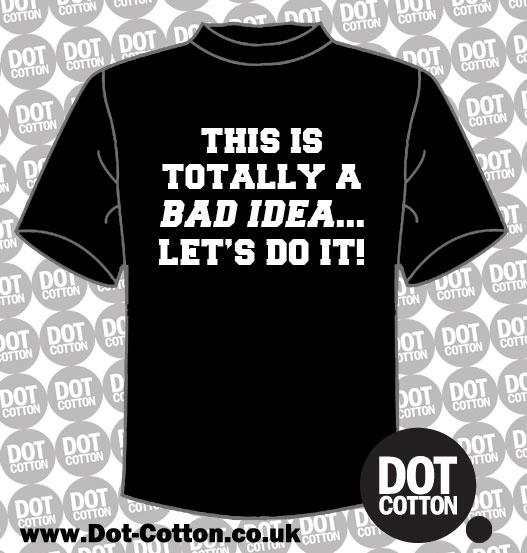 Totally a Bad Idea T-Shirt
