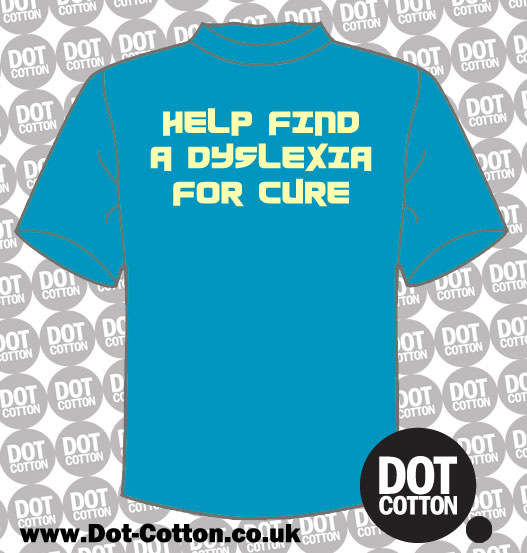 Help find a Dyslexia for Cure T-shirt