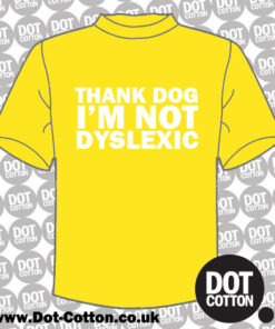 Thank Dog Im Not Dyslexic T-Shirt