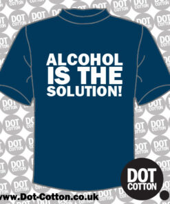 Alcohol is the Solution T-Shirt