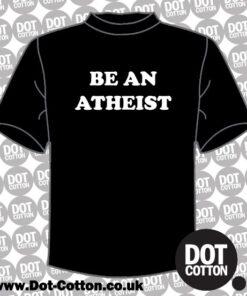 Be An Atheist T-Shirt