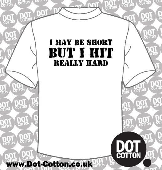 I may be short but I hit really hard T-shirt