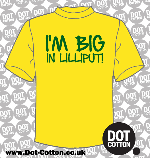 I'm big in Lilliput T-shirt