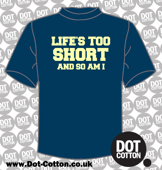 Life's too short and so am I T-shirt