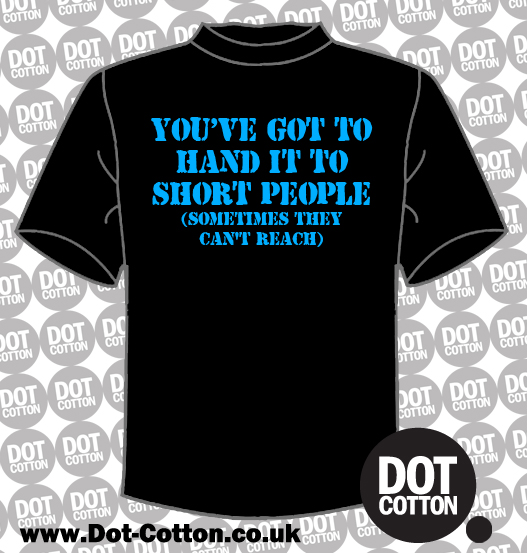 You've got to hand it to short people T-shirt