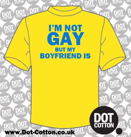 Im not Gay but My Boyfriend Is T-Shirt