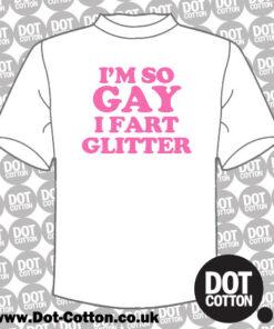 Im so Gay I Fart Glitter T-Shirt