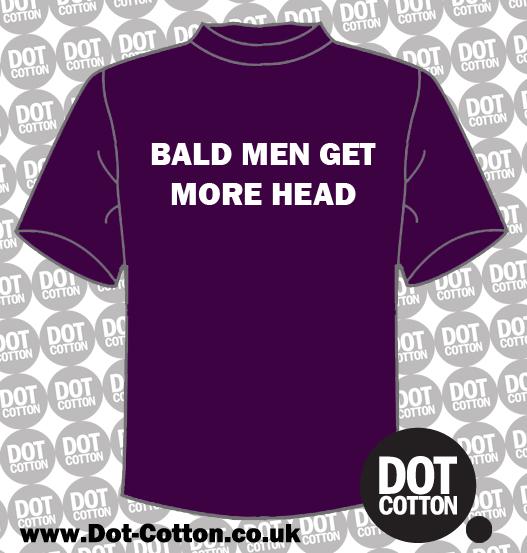 Bald men get more head T-shirt