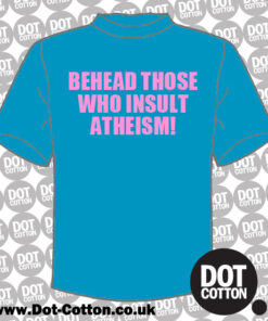 Behead Those Who Insult Atheism T-shirt