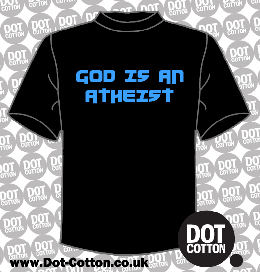 God is an Atheist T-shirt