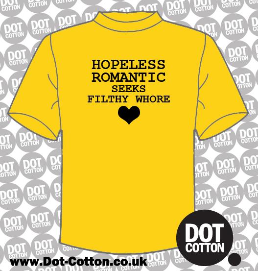 Hopeless romantic seeks filthy whore T-shirt