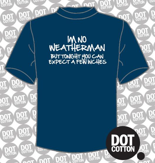 I'm No Weatherman T-Shirt