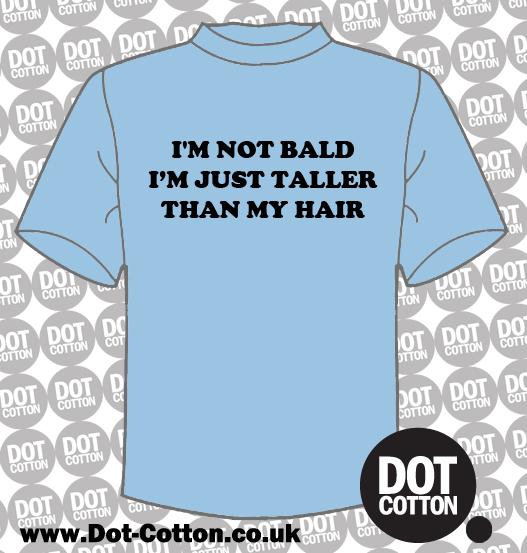 I'm not bald just taller than my hair T-shirt