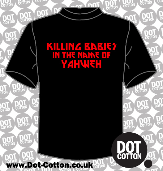 Killing Babies in the Name of Yahweh T-shirt