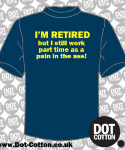I'm retired but work part-time T-shirt