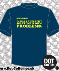 Dear math im not a therapist T-shirt