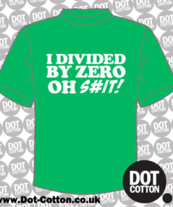 I Divided by Zero Oh Shit T-Shirt