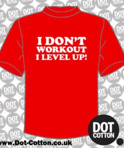 I Don't Workout I Level Up T-Shirt