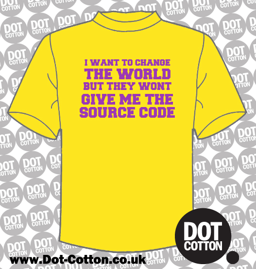 I want to change the world but they wont give me the source code T-shirt