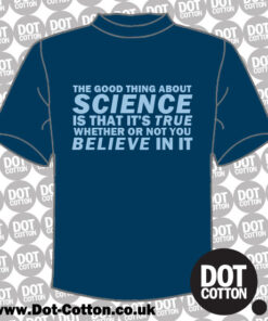 Science is True Whether or not You Believe in It T-Shirt