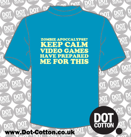 Zombie Apoccalypse? Keep Calm Video Games Prepared Me for This T-Shirt