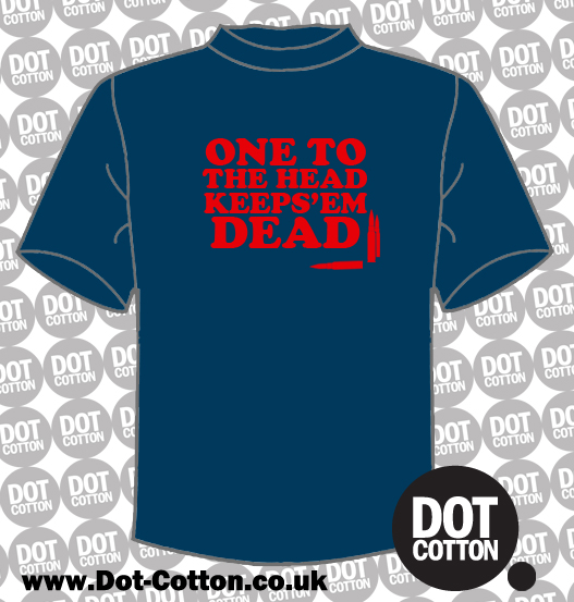One to the head keeps-em dead T-Shirt