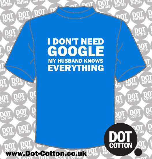 I don't need Google my Husband Knows Everything T-shirt