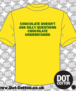 Chocolate doesn;t ask silly questions T-Shirt