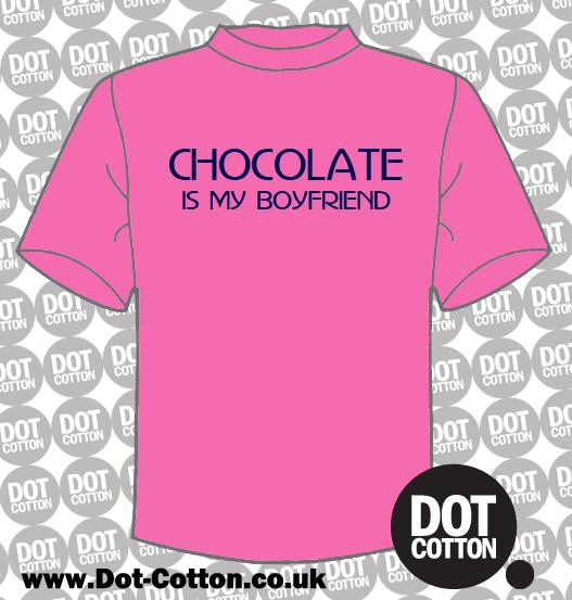 Chocolate is my Boyfriend T-Shirt