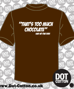 Too much Chocolate said no one ever T-Shirt