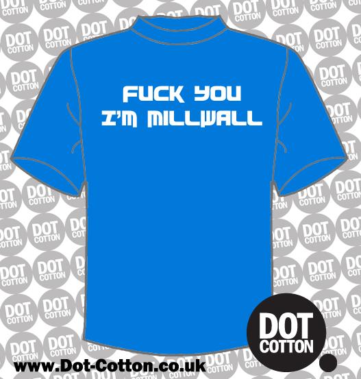 Fuck you I'm Millwall T-shirt