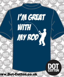 I'm Great With My Rod T-Shirt