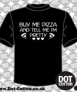 Buy me Pizza and tell me I'm Pretty T-Shirt Layout