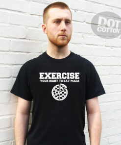 EXERCISE your right to eat pizza printed T-Shirt design printed