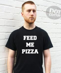 Feed Me Pizza T-Shirt Design Printed T-Shirt