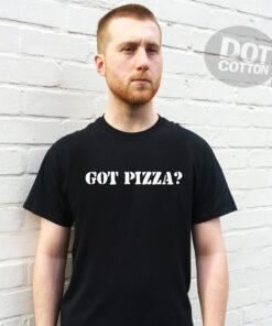 Got Pizza T-Shirt Design Printed T-Shirt