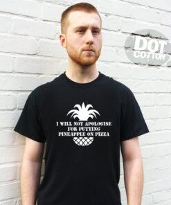I Will Not Apologise for Putting Pineapple on Pizza Printed T-Shirt Design