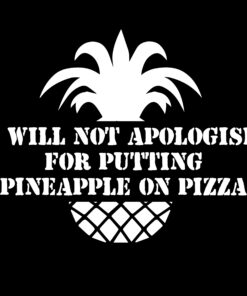 I Will Not Apologise for Putting Pineapple on Pizza T-Shirt Design