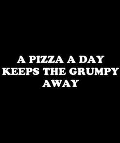 A Pizza a Day Keeps the Grumpy Away T-Shirt