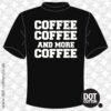 Coffee and More Coffee T-shirt