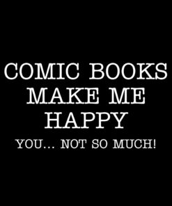 Comic Books make me Happy T-shirt
