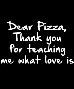 Dear Pizza Thank you for teaching me What Love is T-Shirt