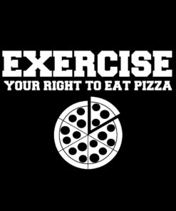 EXERCISE your right to eat pizza T-Shirt