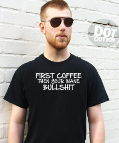 First Coffee then your Inane Bullshit T-Shirt